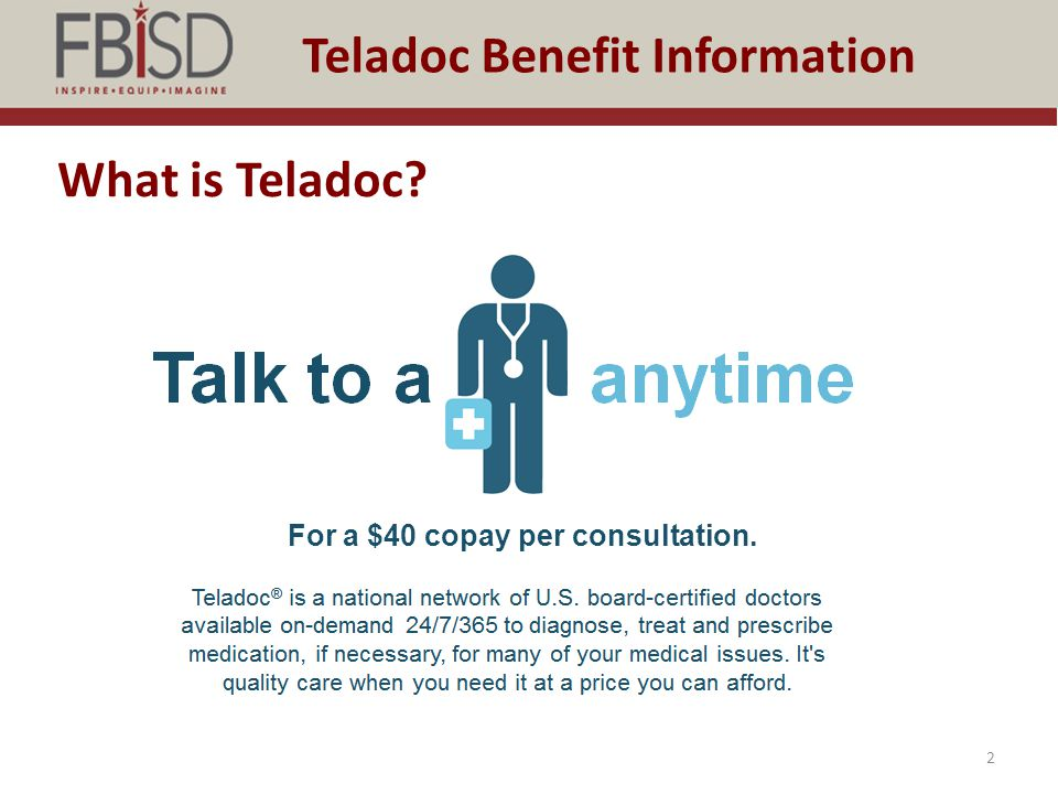2 What is Teladoc? For a $40 copay per consultation.