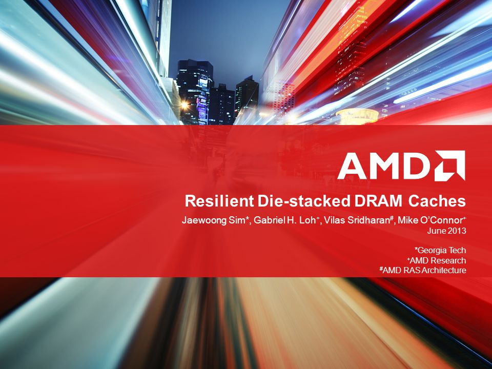 2RESILIENT DIE-STACKED DRAM CACHES | JUNE 2013 | PUBLIC DIE-STACKED MEMORY  Die-stacking is coming along, esp.