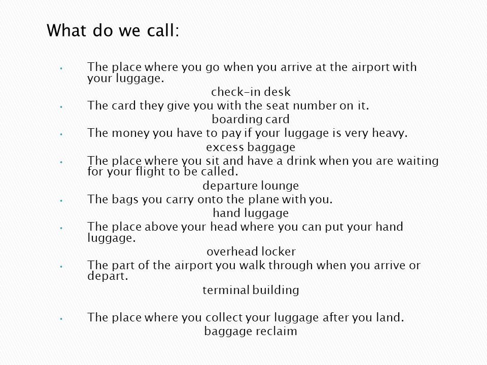 1. Boarding ………. 2. Baggage ………. 3. Excess ………. 4. Passport ………. 5. Hand ………. 6. Duty ………… 7. Overhead ………. 8. Take-………. 9. Departure ………. 10. Check-…