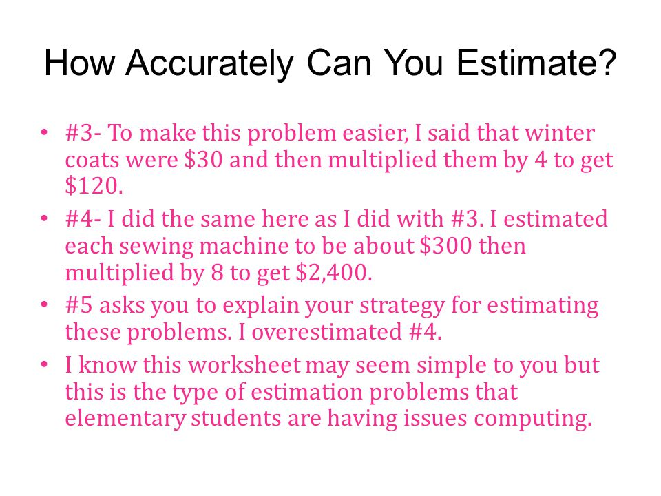 Estimation is IMPORTANT.Estimation is crucial to a student's life and an adult's life as well.