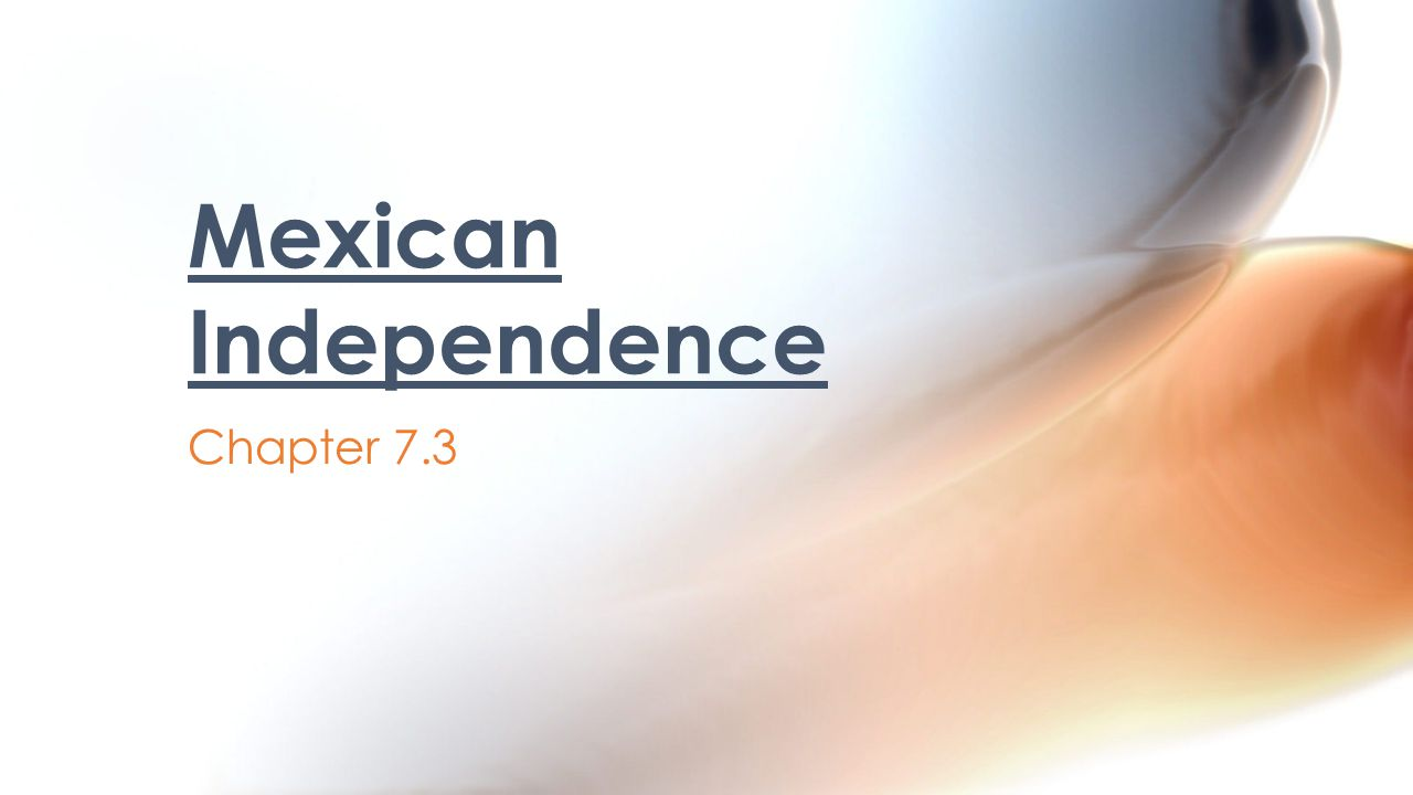 Chapter 7.3 Mexican Independence