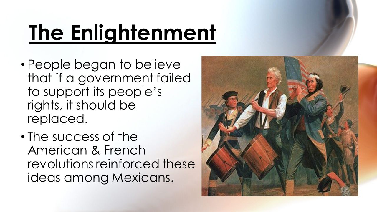People began to believe that if a government failed to support its people's rights, it should be replaced. The success of the American & French revolu