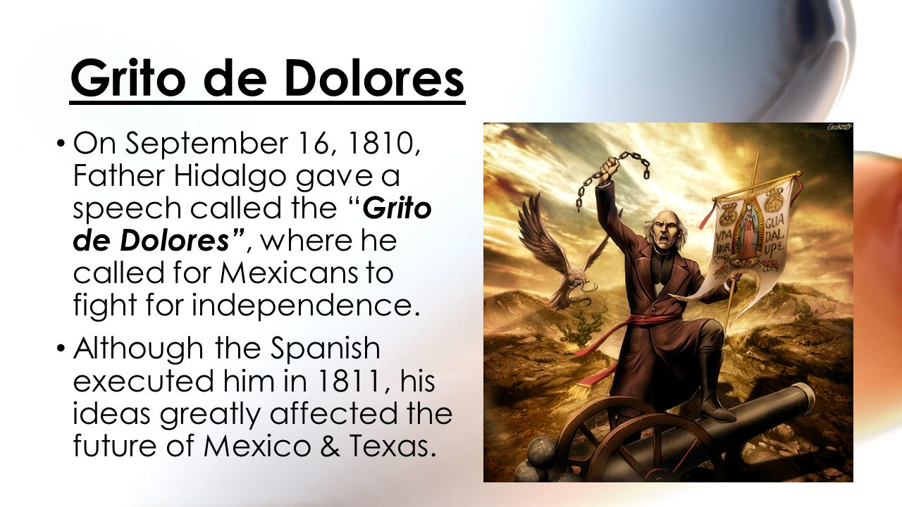 """On September 16, 1810, Father Hidalgo gave a speech called the """" Grito de Dolores"""", where he called for Mexicans to fight for independence. Although t"""