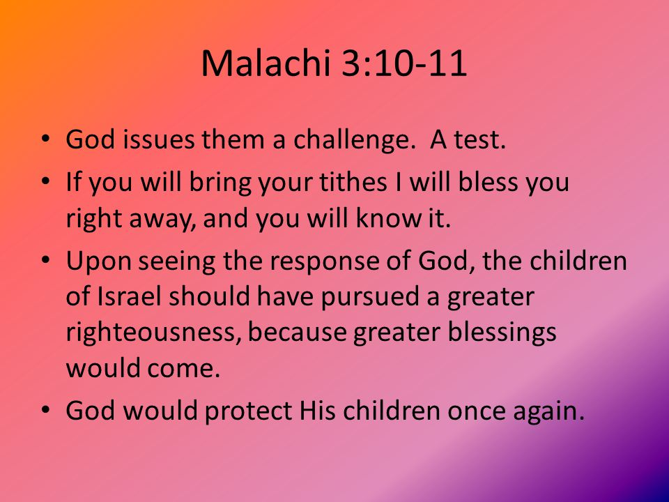 Malachi 3:10-11 God issues them a challenge. A test.