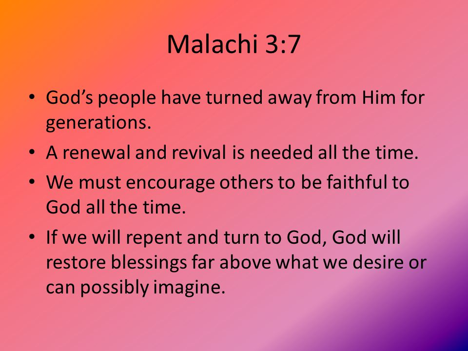 Malachi 3:7 God's people have turned away from Him for generations.