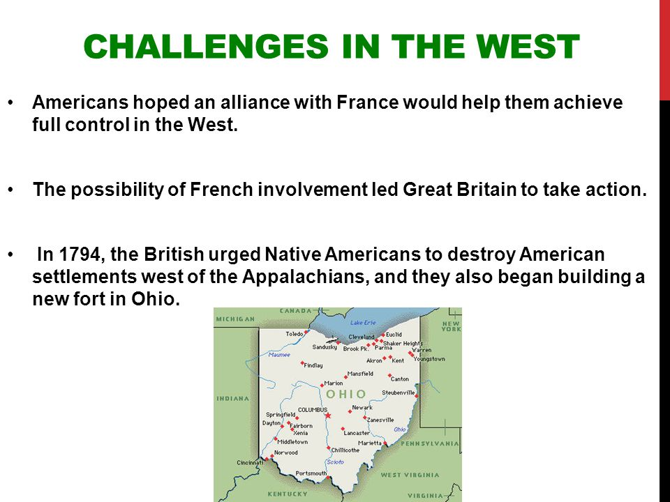 CHALLENGES IN THE WEST Native Americans demanded that settlers who were living north of the Ohio River leave the area, so Washington sent General Anthony Wayne to the region.