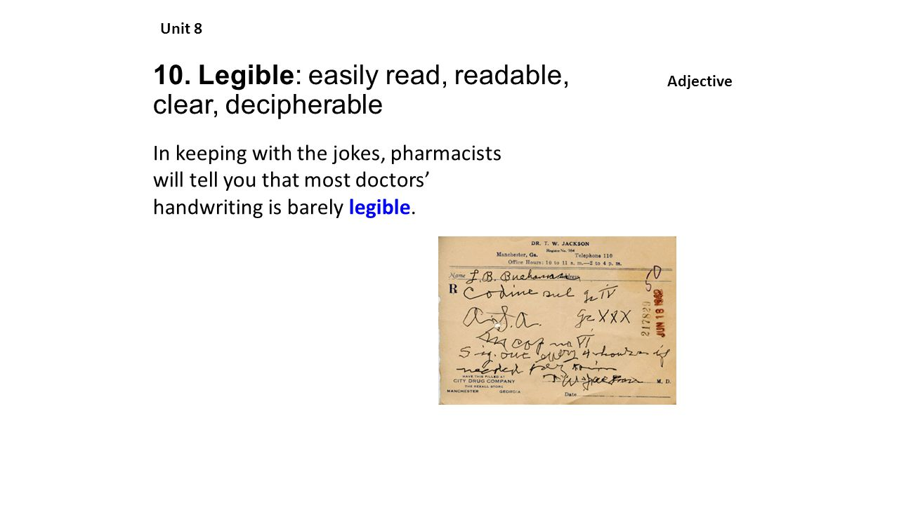 10. Legible: easily read, readable, clear, decipherable Unit 8 Adjective In keeping with the jokes, pharmacists will tell you that most doctors' handw