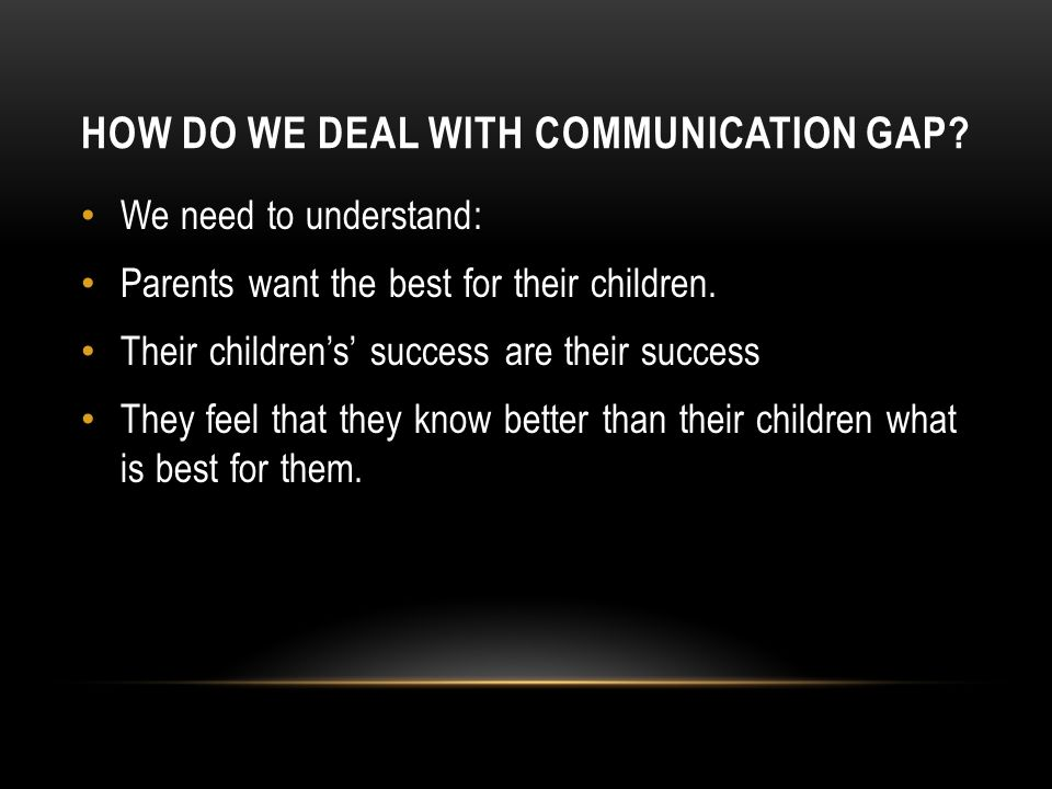 HOW DO WE DEAL WITH COMMUNICATION GAP.