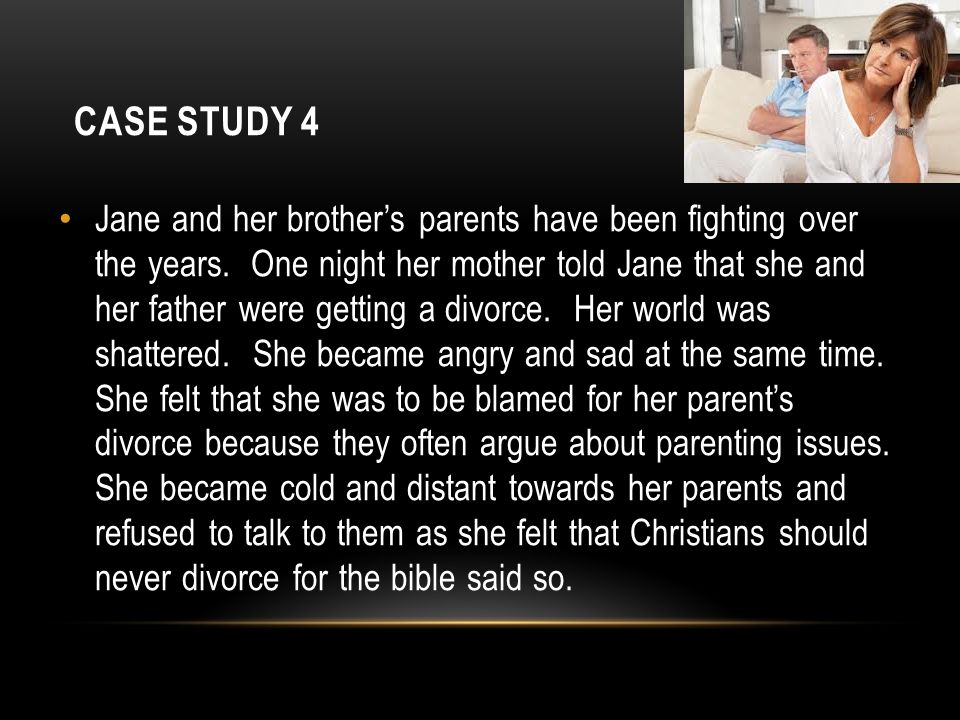 CASE STUDY 4 Jane and her brother's parents have been fighting over the years.