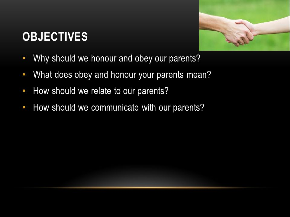 OBJECTIVES Why should we honour and obey our parents.