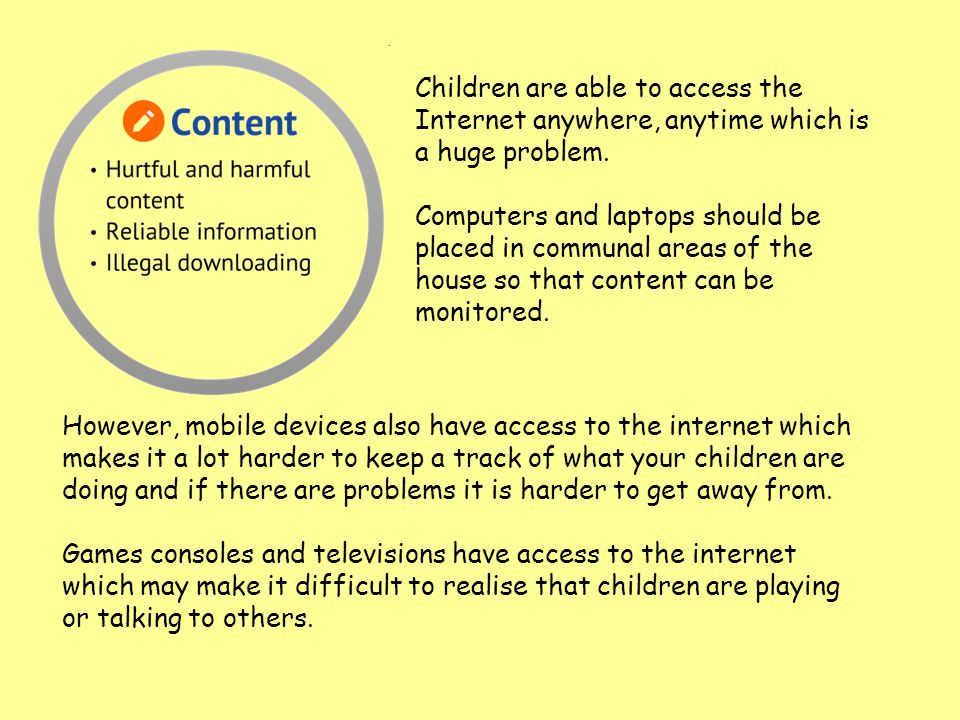 Children are able to access the Internet anywhere, anytime which is a huge problem.