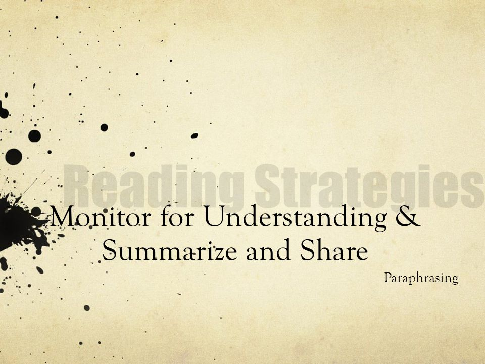 Monitor for Understanding & Summarize and Share Paraphrasing