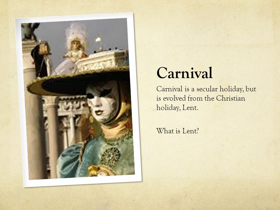 Carnival is a secular holiday, but is evolved from the Christian holiday, Lent. What is Lent?