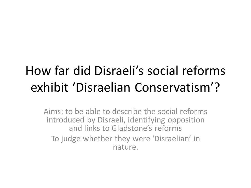 How far did Disraeli's social reforms exhibit 'Disraelian Conservatism'.