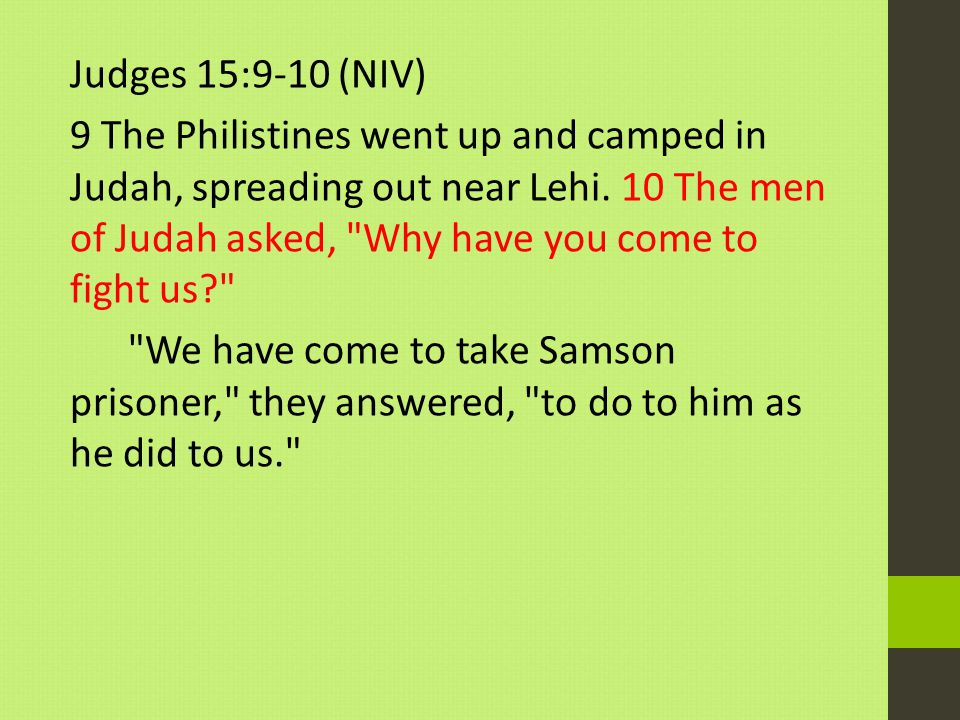 Judges 15:9-10 (NIV) 9 The Philistines went up and camped in Judah, spreading out near Lehi.