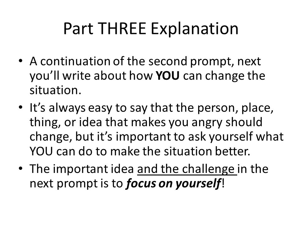 Part THREE Explanation A continuation of the second prompt, next you'll write about how YOU can change the situation.