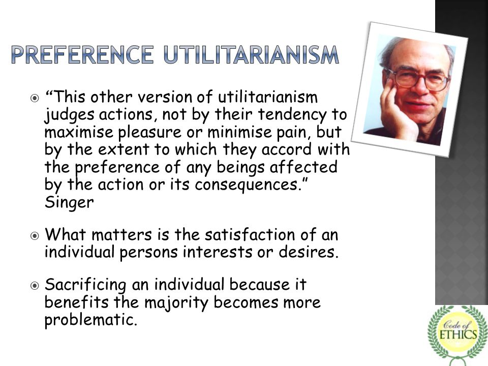 """ """" This other version of utilitarianism judges actions, not by their tendency to maximise pleasure or minimise pain, but by the extent to which they"""