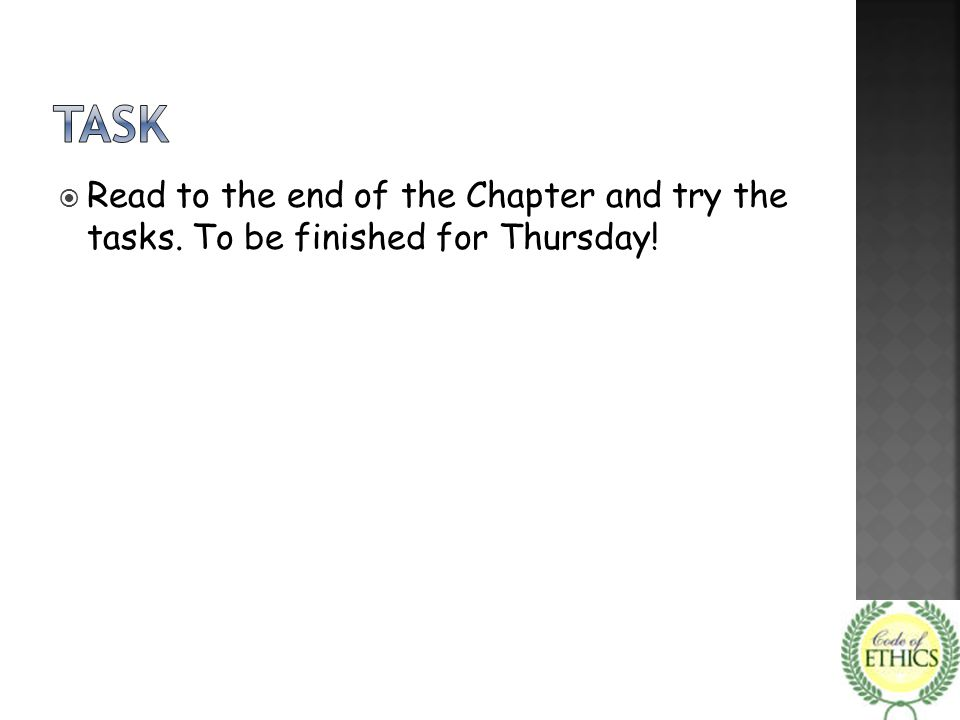  Read to the end of the Chapter and try the tasks. To be finished for Thursday!