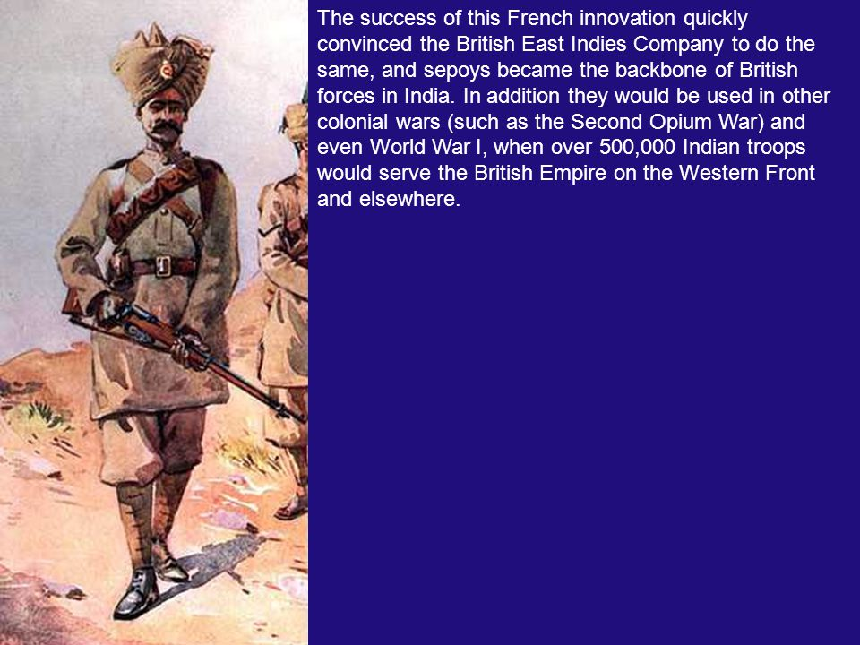 In addition, the French equipped these native Indian recruits with muskets and trained them in the drill- and-march that had made European armies so d