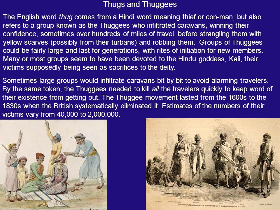 Thugs and Thuggees The English word thug comes from Hindi word meaning thief or con-man, but also refers to a group known as the Thuggees who infiltra