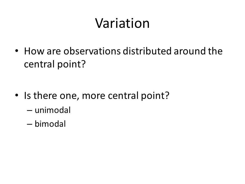 Variation How are observations distributed around the central point.