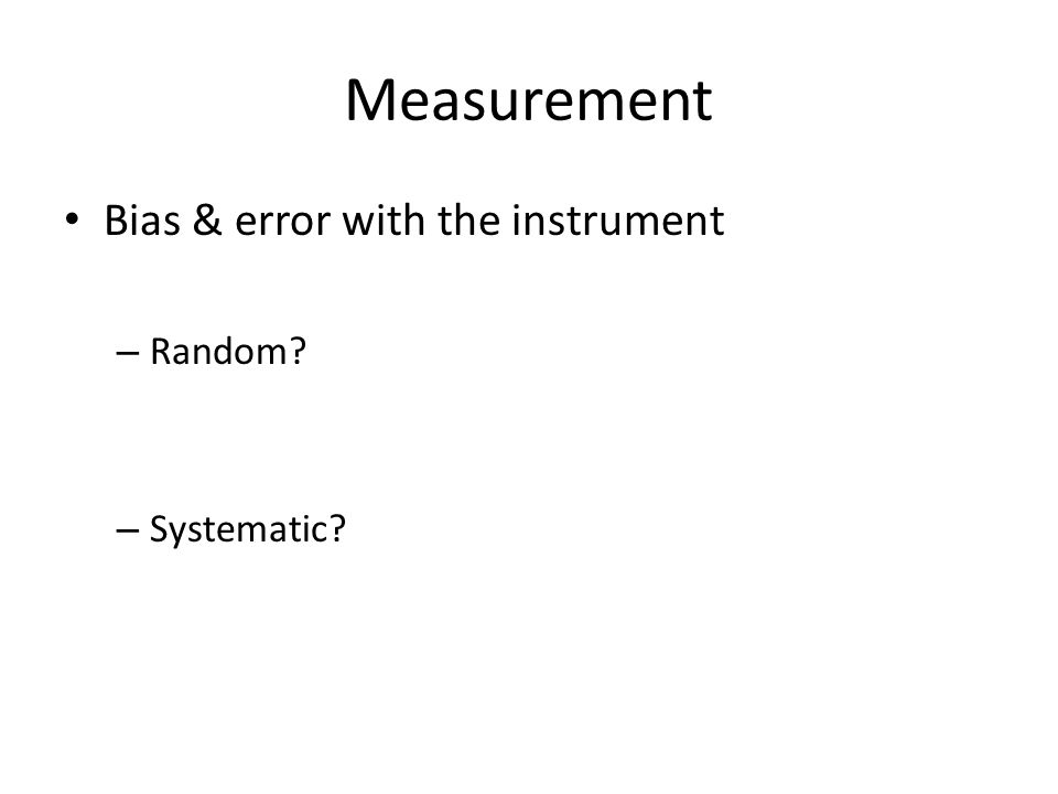 Measurement Bias & error with the thing being measured – Random.