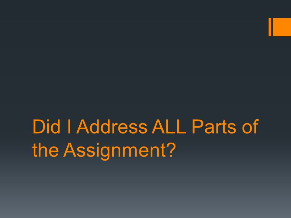 Did I Address ALL Parts of the Assignment