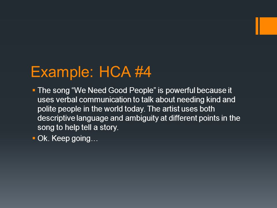 Example: HCA #4  The song We Need Good People is powerful because it uses verbal communication to talk about needing kind and polite people in the world today.