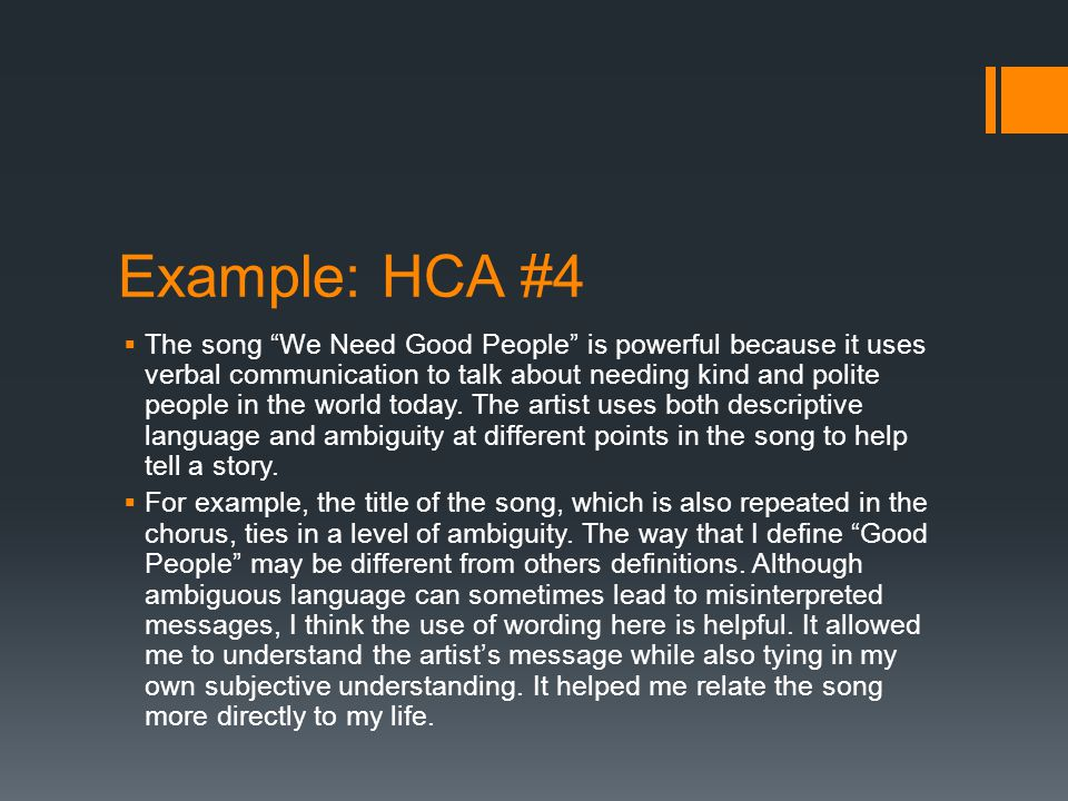 Example: HCA #4  The song We Need Good People is powerful because it uses verbal communication to talk about needing kind and polite people in the world today.