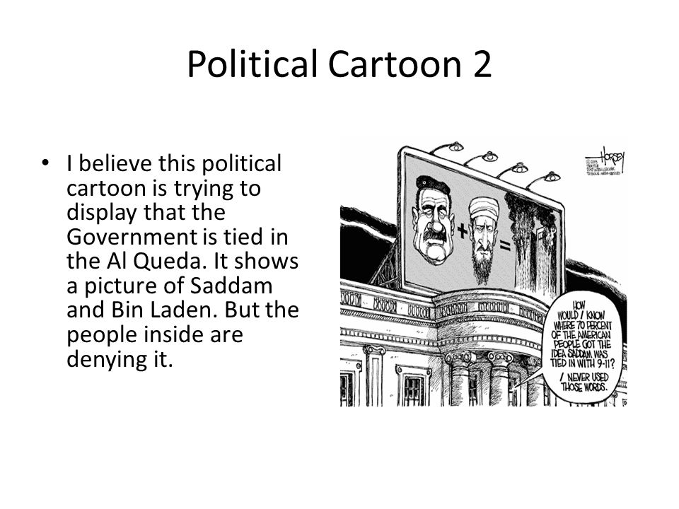 Political Cartoon 2 I believe this political cartoon is trying to display that the Government is tied in the Al Queda.