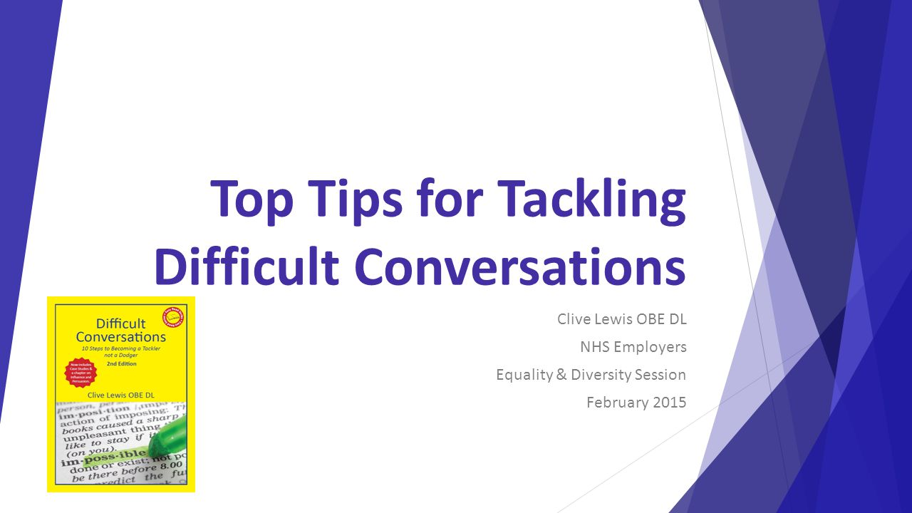Top Tips for Tackling Difficult Conversations Clive Lewis OBE DL NHS Employers Equality & Diversity Session February 2015