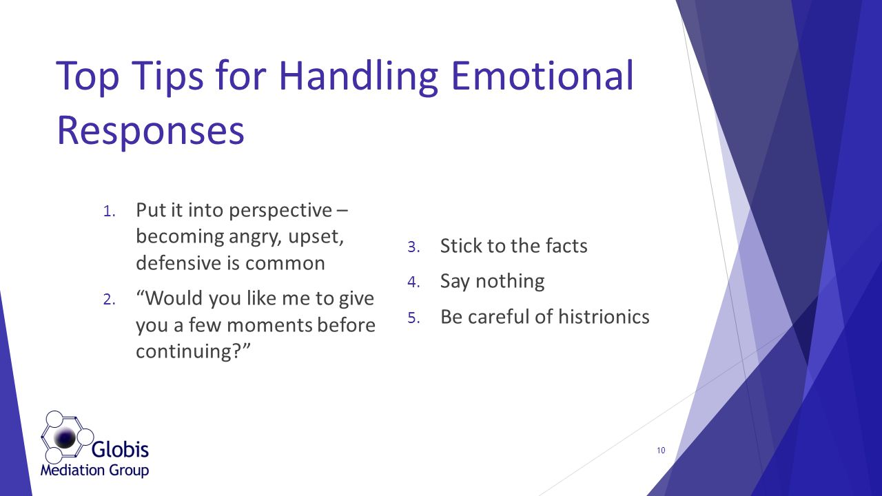 "1. Put it into perspective – becoming angry, upset, defensive is common 2. ""Would you like me to give you a few moments before continuing?"" 3. Stick t"