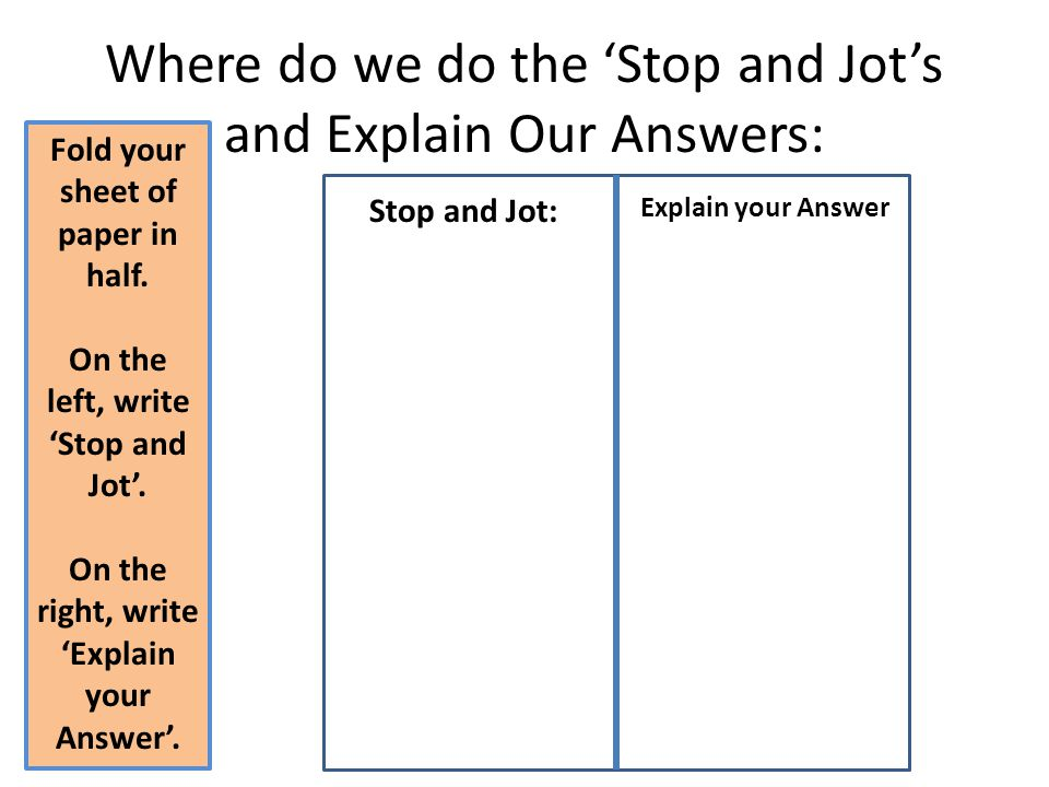 Where do we do the 'Stop and Jot's and Explain Our Answers: Stop and Jot: Explain your Answer Fold your sheet of paper in half. On the left, write 'St