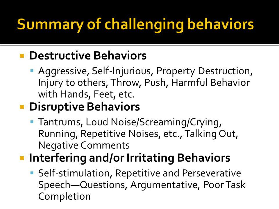  Destructive Behaviors  Aggressive, Self-Injurious, Property Destruction, Injury to others, Throw, Push, Harmful Behavior with Hands, Feet, etc.  D