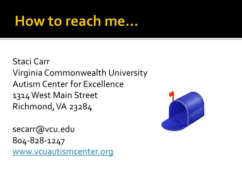 Staci Carr Virginia Commonwealth University Autism Center for Excellence 1314 West Main Street Richmond, VA 23284 secarr@vcu.edu 804-828-1247 www.vcua