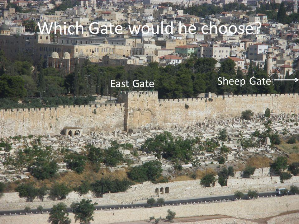 Which Gate would he choose East Gate Sheep Gate