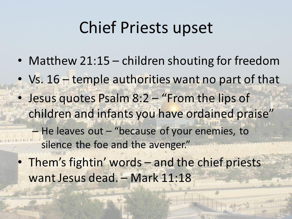 Chief Priests upset Matthew 21:15 – children shouting for freedom Vs.