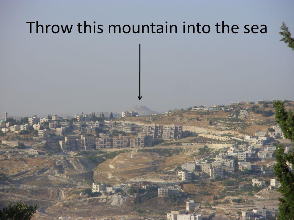 Throw this mountain into the sea