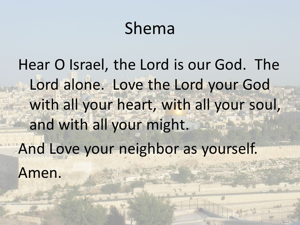Shema Hear O Israel, the Lord is our God. The Lord alone.