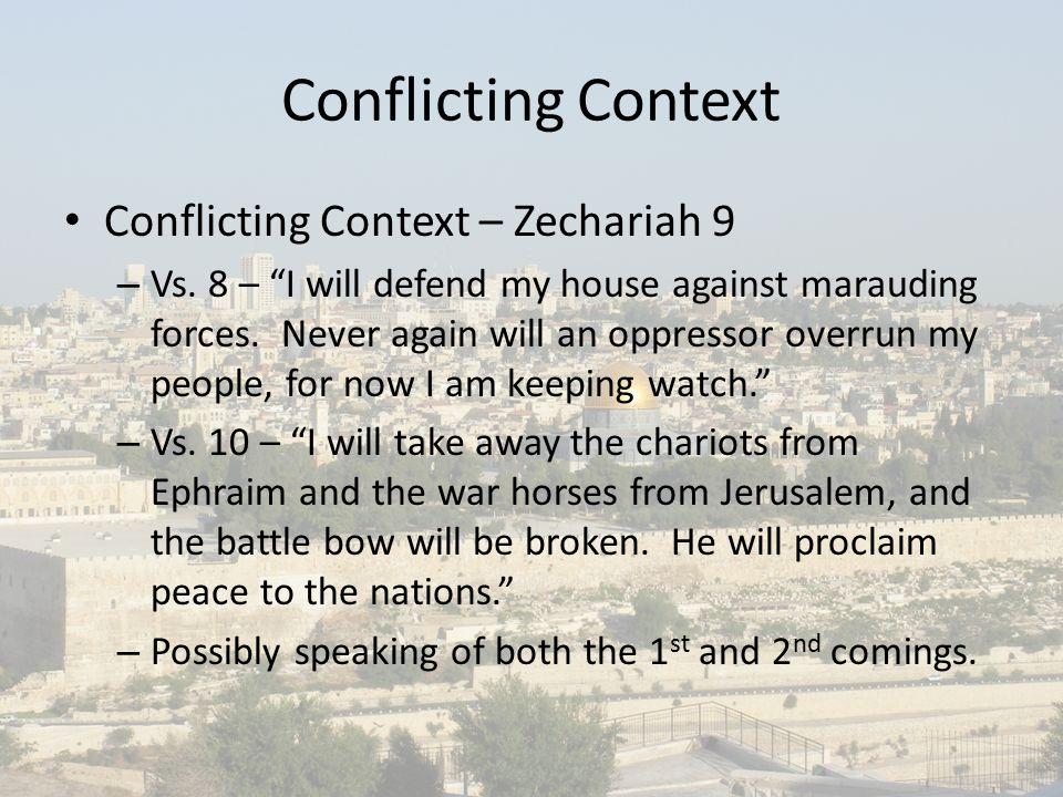 Conflicting Context Conflicting Context – Zechariah 9 – Vs.