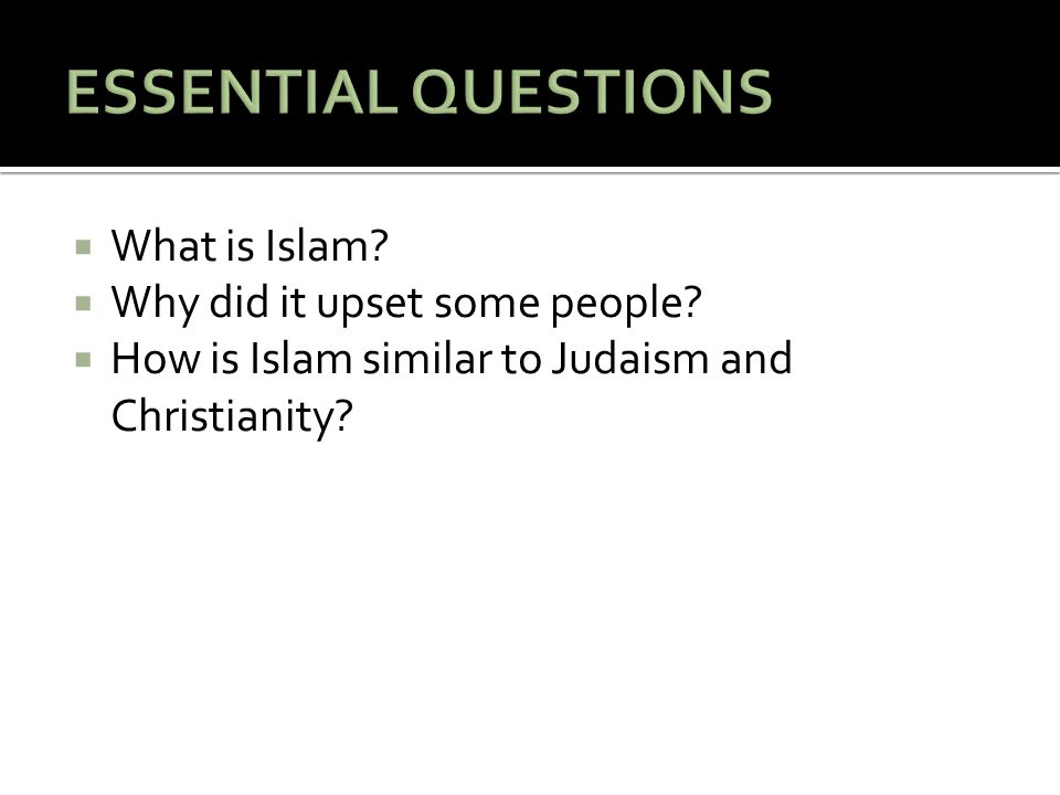  What is Islam?  Why did it upset some people?  How is Islam similar to Judaism and Christianity?