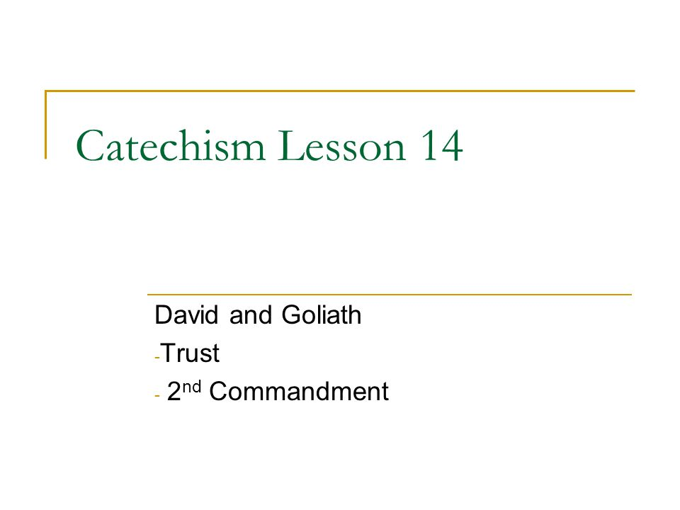 Catechism Lesson 14 David and Goliath - Trust - 2 nd Commandment