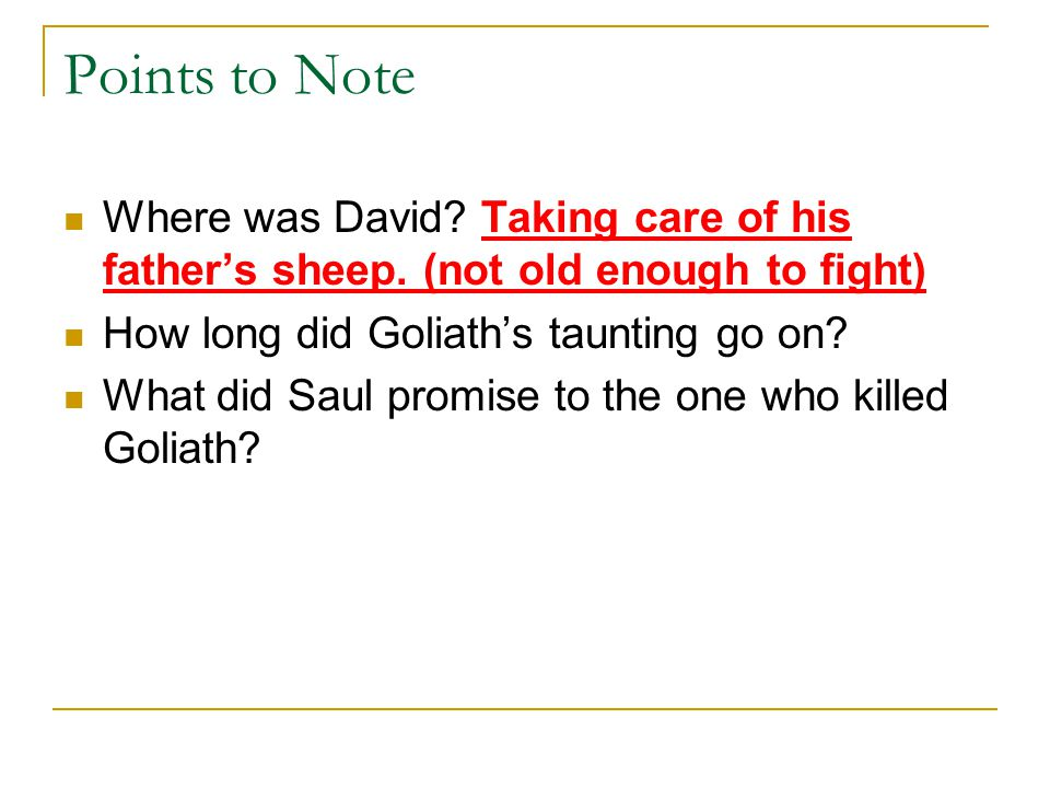 Points to Note Where was David. Taking care of his father's sheep.