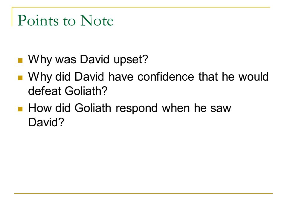 Points to Note Why was David upset. Why did David have confidence that he would defeat Goliath.