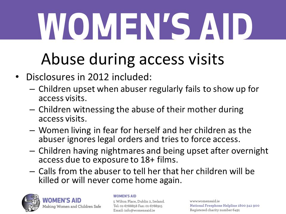 Abuse during access visits Disclosures in 2012 included: – Children upset when abuser regularly fails to show up for access visits.