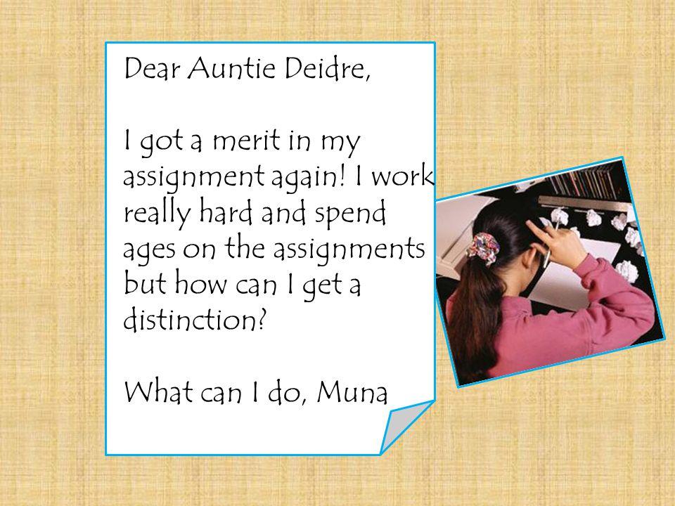 Dear Auntie Deidre, I got a merit in my assignment again.