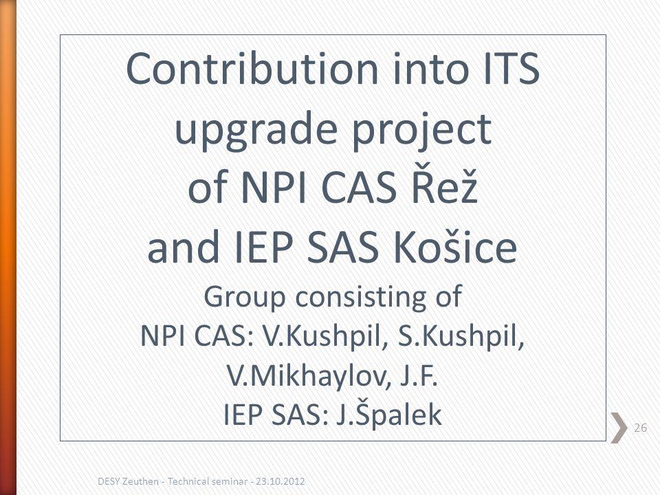 26 DESY Zeuthen - Technical seminar - 23.10.2012 Contribution into ITS upgrade project of NPI CAS Řež and IEP SAS Košice Group consisting of NPI CAS: