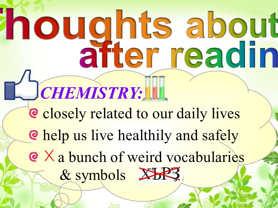 closely related to our daily lives CHEMISTRY: help us live healthily and safely a bunch of weird vocabularies & symbols
