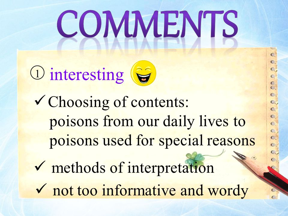 Choosing of contents: poisons from our daily lives to poisons used for special reasons 1 interesting methods of interpretation not too informative and wordy