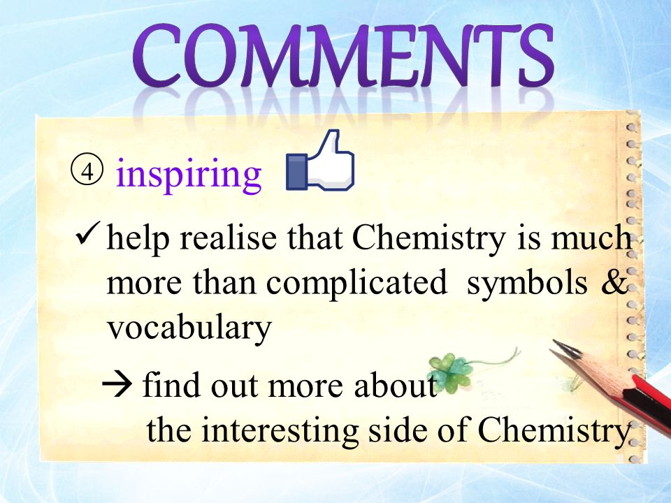 help realise that Chemistry is much more than complicated symbols & vocabulary 4 inspiring  find out more about the interesting side of Chemistry